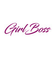 girl boss feminism quote slogan hand written vector image