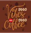 good vibes and good coffee vector image