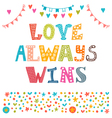 Love always wins St Valentines greeting card vector image