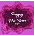 happy new year 2019 colorful paper cut greeting vector image vector image
