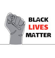 black lives matter strong fist raised up one vector image