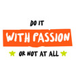do it with passion or not at all vector image