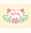 happy mothers day flowers inscription foliage vector image vector image