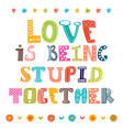 Love is being stupid together Hand drawn vector image vector image