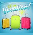 sign go on vacation and three luggage travel bags vector image