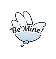 cloud speech bubble be mine with hand vector image