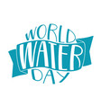 handwritten lettering of world water day on blue vector image