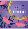 hello spring lettering beautiful flowers leaves vector image