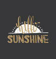 hello sunshine quote vector image