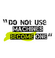 do not use machines become one vector image vector image