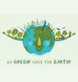 go green save earth cute ecological vector image vector image