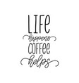 handwritten phrase of life happens coffee vector image vector image