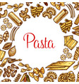 pasta poster with frame of italian macaroni sketch vector image vector image