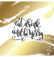 eat drink and be merry - hand lettering quote to vector image vector image