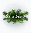 calligraphic inscription let it snow on fir vector image