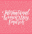 international womens day handwritten lettering in vector image