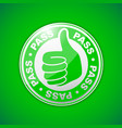 pass thumbs up vector image vector image