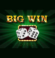 big win golden sign with dices vector image