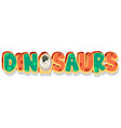font design for word dinosaurs in orange and vector image