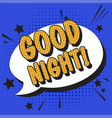good night text pop art phrase in comic style vector image
