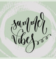 summer vibes - hand lettering poster to summer vector image vector image