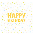 happy birthday card design with confetti vector image vector image