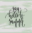 say hello to summer - hand lettering poster vector image