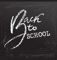 back to school clalk lettering on blackboard vector image vector image