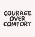 hand drawn quote courage over comfort doodle vector image