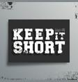 keep it short t-shirt print minimal design vector image