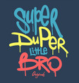 super duper little bro slogan hand writing vector image