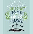 hand lettering bible verse he is risen with three vector image vector image