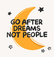 go after dreams not people inspirational quote vector image