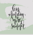 less monday more summer - hand lettering poster to vector image