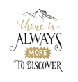 There is always more to discover - lettering vector image vector image