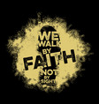we walk by faith not by sight vector image vector image