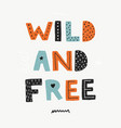 wild and free poster scandinavian style flat vector image