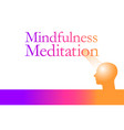 mindfulness meditation is the theme of this graphi vector image vector image