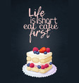 food quote life is short eat cake first vector image