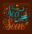 sea you soon vector image