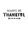 always be thankful boho style lettering with arrow vector image