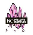 no pressure no diamonds quote t-shirt print vector image vector image