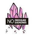 no pressure no diamonds quote t-shirt print with vector image vector image