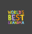 worlds best grandma letters fun kids style print vector image vector image