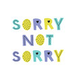 sorry not sorry hand drawn lettering vector image