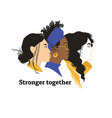 stronger together girls solidarity vector image