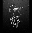 enjoy your life modern calligraphy vector image