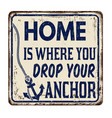 home is where you drop your anchor vintage rusty vector image vector image