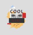 slogan cool girl with woman eyes vector image