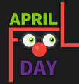 april fools day text eyes nose background i vector image vector image